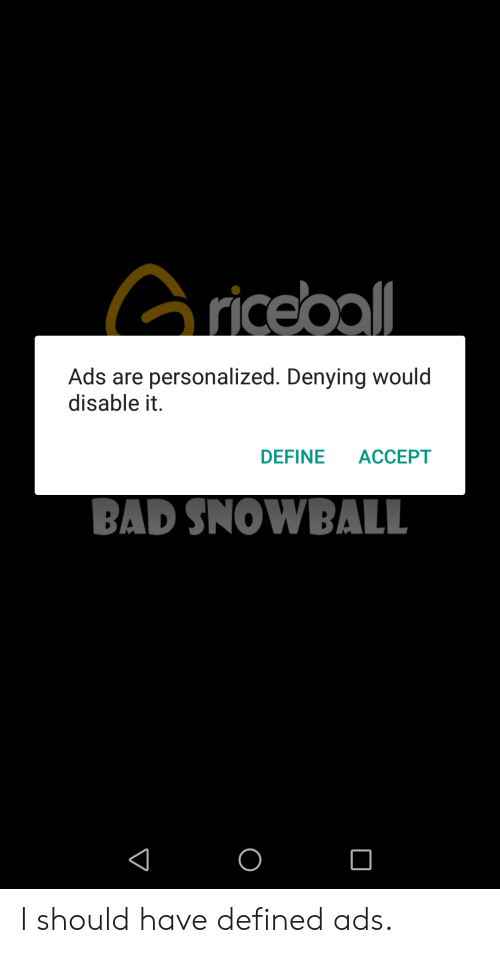 Bad, Define, and Accept: iceoo  Ads are personalized. Denying would  disable it.  DEFINE ACCEPT  BAD SNOWBALL I should have defined ads.