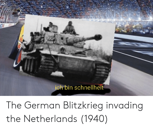 Netherlands, German, and The Netherlands: ich  bin schnellheit The German Blitzkrieg invading the Netherlands (1940)