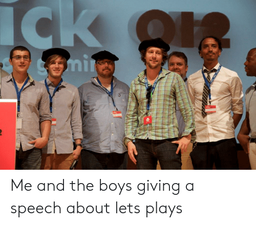 Boys, Let's, and Ick: ICk o  Cmi Me and the boys giving a speech about lets plays