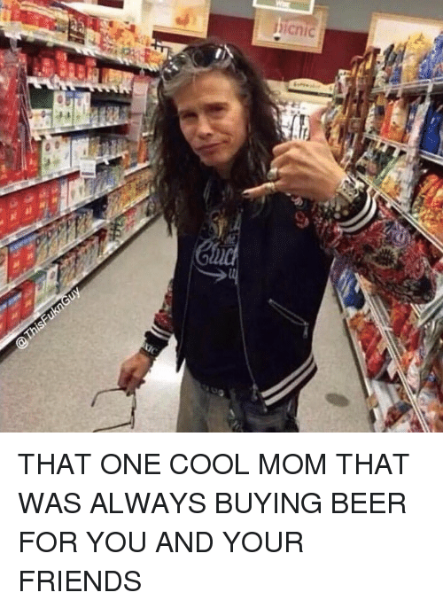 icnic that one cool mom that was always buying beer 11132019 25 best cool mom memes snacking memes, from memes, im a cool mom