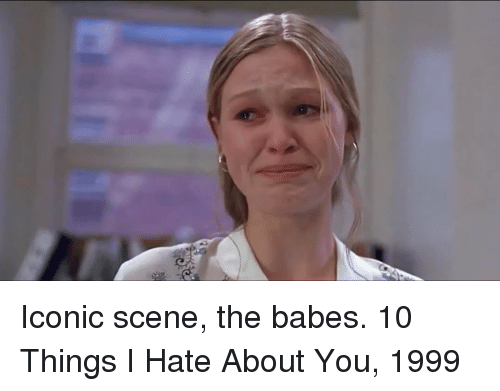 10 Things I Hate About You Meme: Meme Generator Memes, Funny Memes