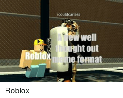 Icouldcarless Well Ht Out He Format Boblo Il | Roblox Meme