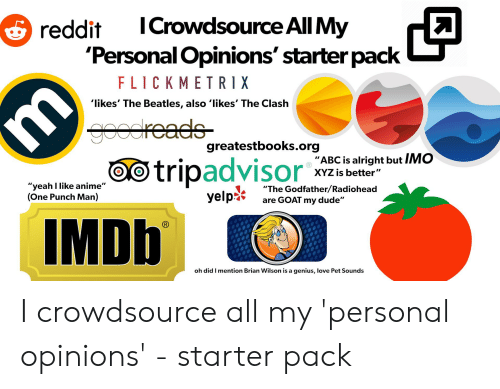 c3127d53 ICrowdsource All My 'Personal Opinions' Starter Pack Reddit ...