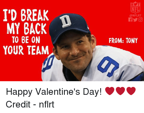 Nfl, Valentine's Day, and Break: I'D BREAK  MY BACK  TO BE ON  YOUR TEAM  NFLRT  FROM: TONY Happy Valentine's Day! ❤️❤️❤️  Credit - nflrt