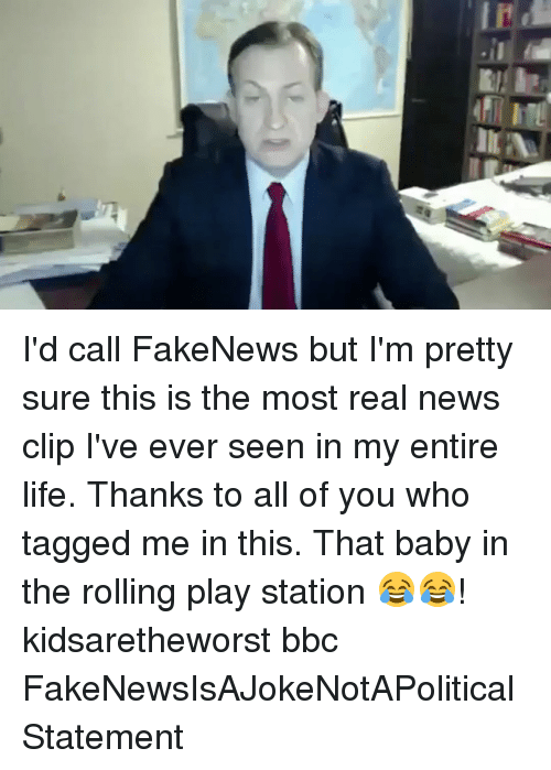 Memes, 🤖, and Bbc: I'd call FakeNews but I'm pretty sure this is the most real news clip I've ever seen in my entire life. Thanks to all of you who tagged me in this. That baby in the rolling play station 😂😂! kidsaretheworst bbc FakeNewsIsAJokeNotAPoliticalStatement