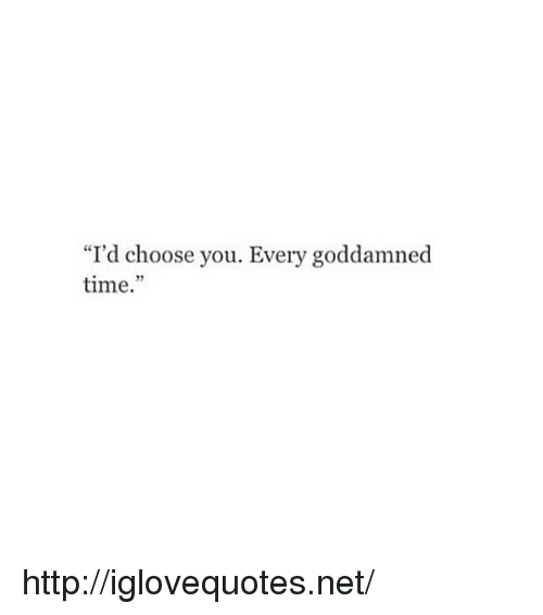 "Http, Time, and Net: ""I'd choose you. Every goddamned  time.""  29 http://iglovequotes.net/"