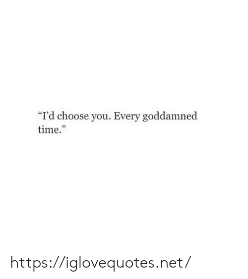 "Time, Net, and You: ""I'd choose you. Every goddamned  time.""  29 https://iglovequotes.net/"