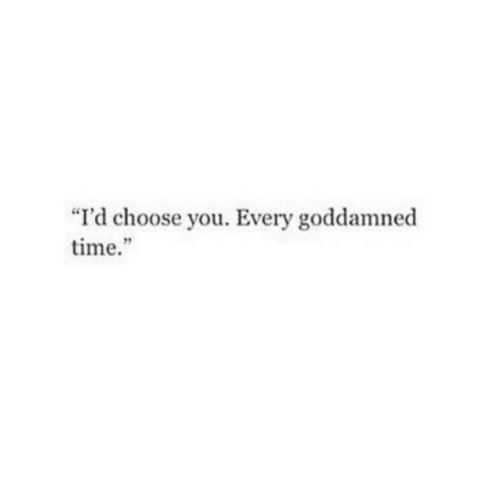 "Time, You, and Choose: ""I'd choose you. Every goddamned  time."