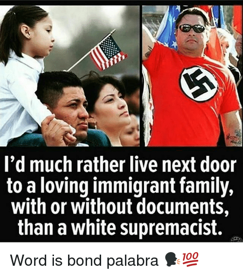 id much rather live next door to a loving immigrant 27855449 ✅ 25 best memes about live next door live next door memes