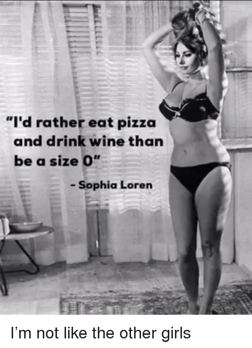 Sophia Loren I D Rather Eat Pizza And Drink Wine