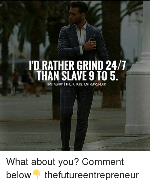 Future, Memes, and Entrepreneur: ID RATHER GRIND 24/7 THAN SLAVE 9