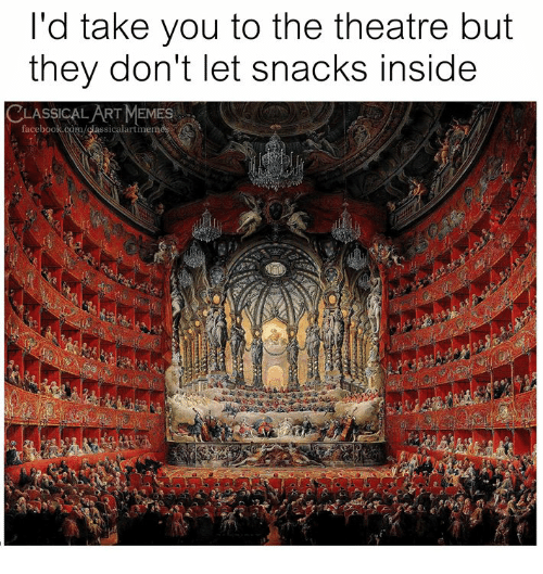 Facebook, facebook.com, and Classical Art: I'd take you to the theatre but  they don't let snacks inside  CLASSICAL/ETMEMES:し2  facebook.com/dassicalartime