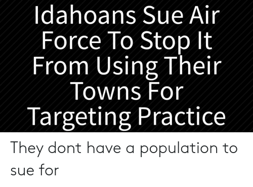 Idahoans Sue Air Force to Stop It From Using Their Towns for