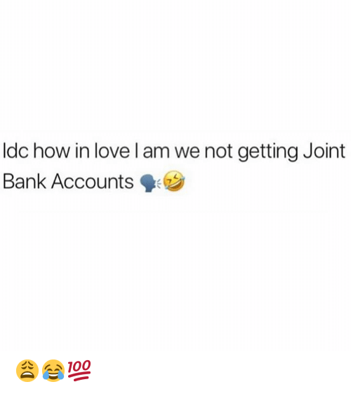 Love, Bank, and Hood: Idc how in love l am we not getting Joint  Bank Accounts 😩😂💯