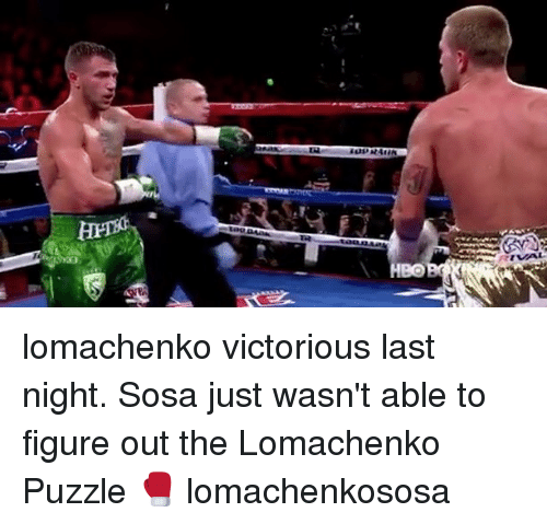 Memes, Victorious, and 🤖: ide MAMA  Be lomachenko victorious last night. Sosa just wasn't able to figure out the Lomachenko Puzzle 🥊 lomachenkososa