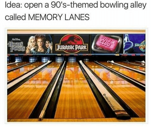Idea Open A 90 S Themed Bowling Alley Called Memory Lanes Funny