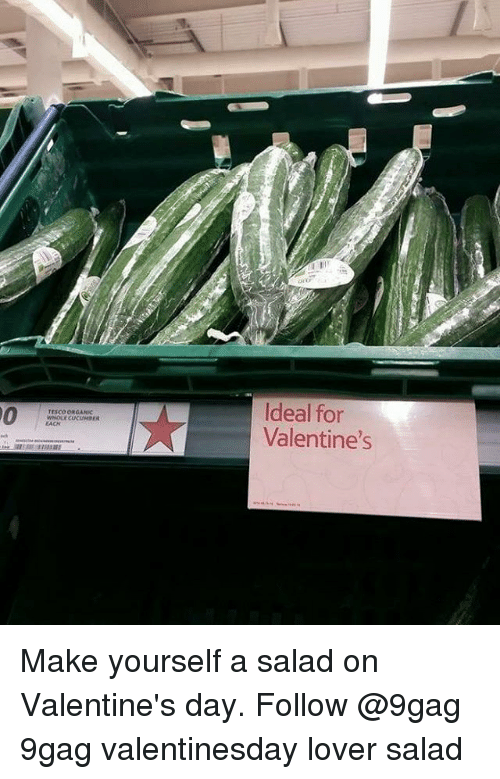 9gag, Memes, and Valentine's Day: Ideal for  Valentine's  TESco oRGANIC Make yourself a salad on Valentine's day. Follow @9gag 9gag valentinesday lover salad