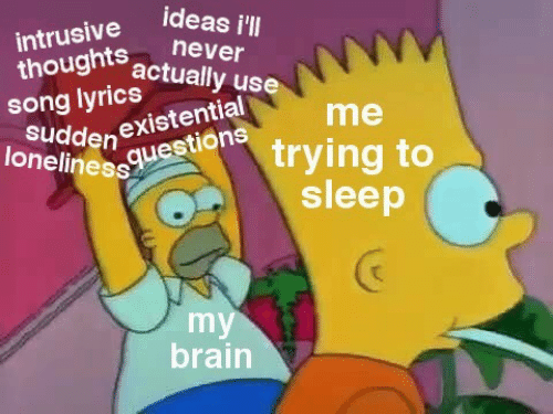 Brain, Never, and Sleep: ideas i'll  intrusive  thoughts  song lyricsually  uddenexistential  lonelinessuestions  never  actually use  me  trying to  sleep  my  brain