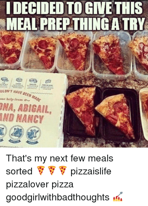 idecided to give this meal prep a try uldnt have 18325459 ✅ 25 best memes about meal prep meal prep memes,Meal Prep Pizza Meme Funny