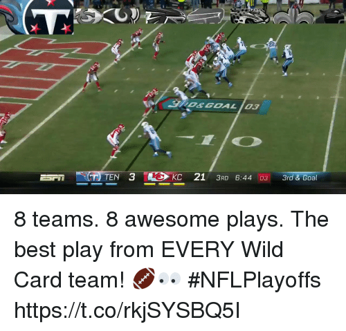 Memes, Best, and Goal: IDEGOAL03  KC 21 3RD 6:44 03 3rd & Goal 8 teams. 8 awesome plays.  The best play from EVERY Wild Card team! 🏈👀 #NFLPlayoffs https://t.co/rkjSYSBQ5I