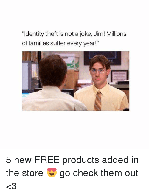 "Memes, Free, and 🤖: ""Identity theft is not a joke, Jim! Millions  of families suffer every year!"" 5 new FREE products added in the store 😍 go check them out <3"