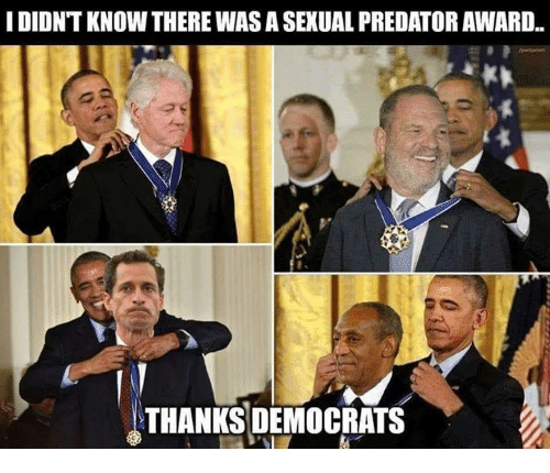 Memes, Predator, and 🤖: IDIDNT KNOW THERE WAS A SEXUAL PREDATOR AWARD.  THANKS DEMOCRATS