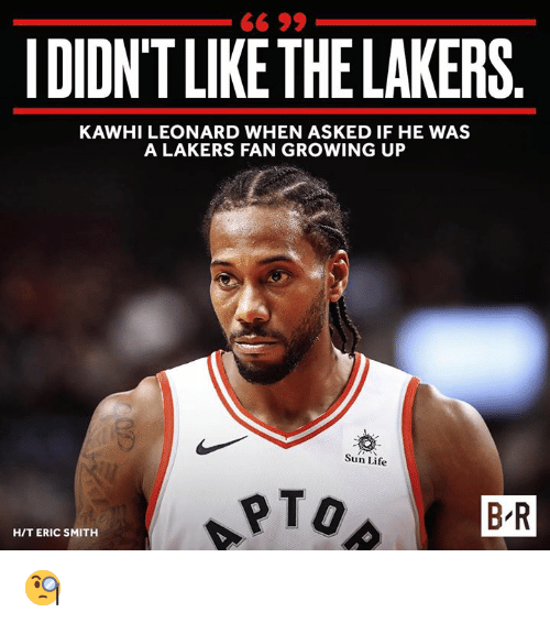 Growing Up, Los Angeles Lakers, and Life: IDIDN'T LIKETHE LAKERS  KAWHI LEONARD WHEN ASKED IF HE WAS  A LAKERS FAN GROWING UP  Sun Life  B R  H/T ERIC SMITH 🧐