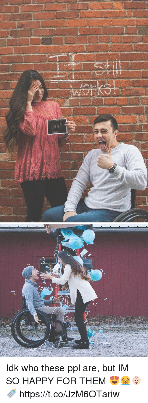 Happy, Girl Memes, and Who: Idk who these ppl are, but IM SO HAPPY FOR THEM 😍😭👶🏻🍼 https://t.co/JzM6OTariw