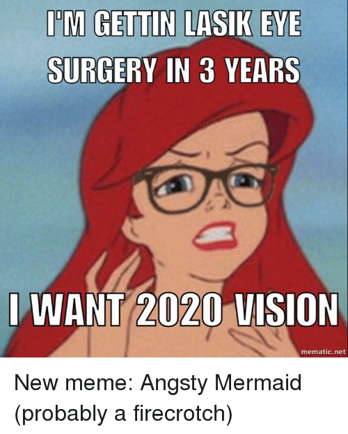 New Memes 2020 IdM GETTIN LASIK EYE SURGERY IN 3 YEARS WANT 2020 VISION Mematic