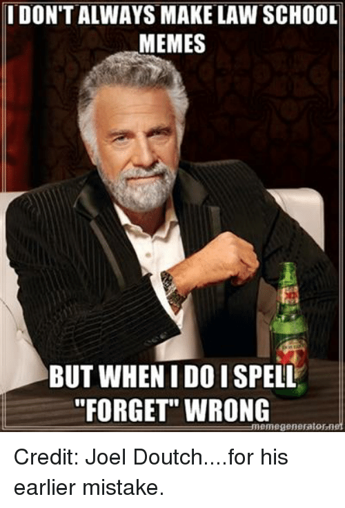 idont always make law school memes but when i do 816385 idon't always make law school memes but when i do i spell forget,Meme Law