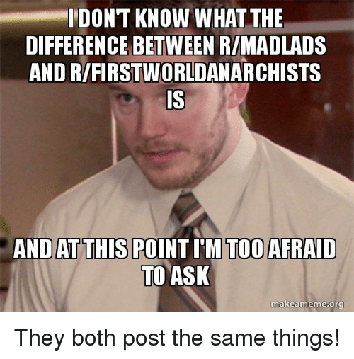 idont know what the difference between r madlads and r firstworldanarchists to 28162749 ✅ 25 best memes about r madlads r madlads memes