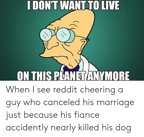 IDON'T WANT TO LIVE ON THIS PLANET ANYMORE When I See Reddit