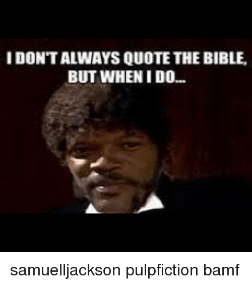 Quote Meme Magnificent IDONTALWAYS QUOTE THE BIBLE BUT WHEN IDO Samuelljackson Pulpfiction
