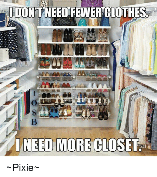 IDONTNEED FEWER CLOTHES I NEED MORE CLOSET ~Pixie~ | Clothes ...