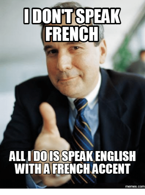 Memes, English, and French: IDONTT SPEAK  FRENCH  DOIS  ENGLISH  WITH AIFRENCHACCENT  memes.COM