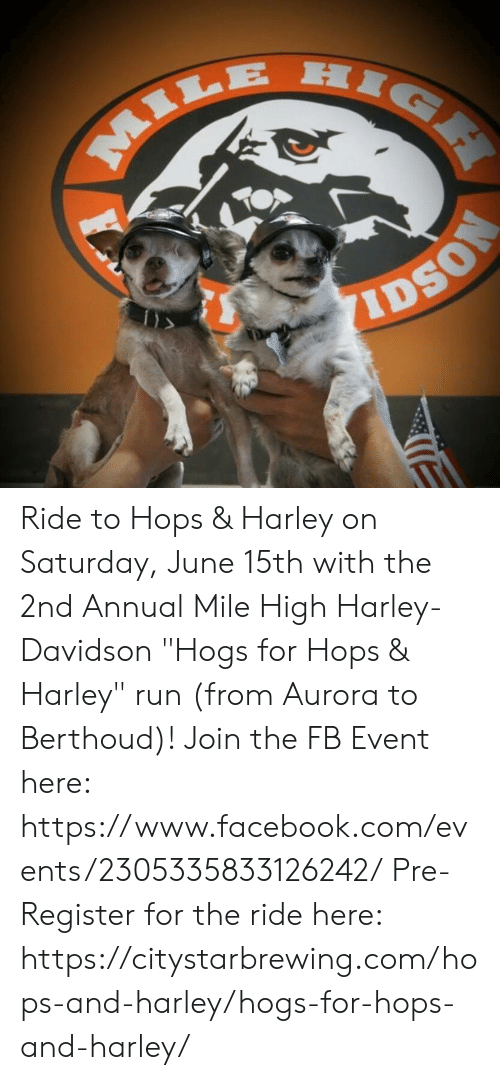 "Facebook, Memes, and Run: IDSO Ride to Hops & Harley on Saturday, June 15th with the 2nd Annual Mile High Harley-Davidson ""Hogs for Hops & Harley"" run (from Aurora to Berthoud)!   Join the FB Event here:  https://www.facebook.com/events/2305335833126242/  Pre-Register for the ride here: https://citystarbrewing.com/hops-and-harley/hogs-for-hops-and-harley/"