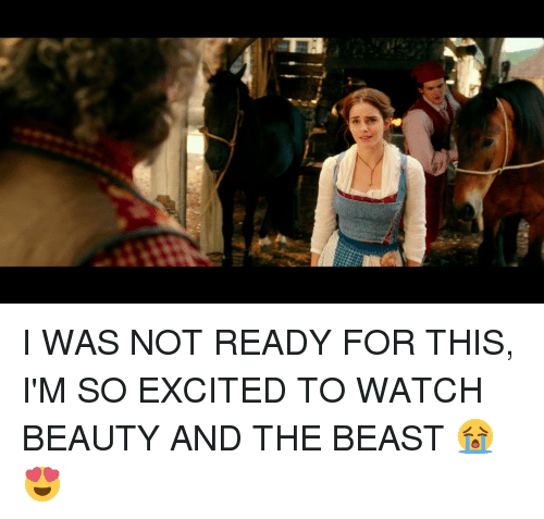 Beauty and the Beast, Watch, and Relatable: ie  Hail I WAS NOT READY FOR THIS, I'M SO EXCITED TO WATCH BEAUTY AND THE BEAST 😭😍