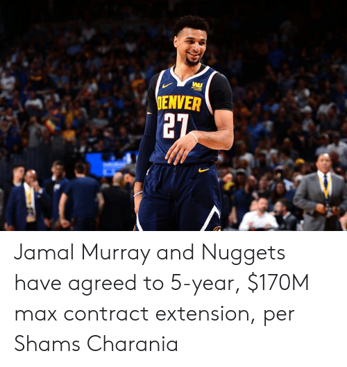 Jamal Murray, Extension, and Nuggets: IENVER  27 Jamal Murray and Nuggets have agreed to 5-year, $170M max contract extension, per Shams Charania