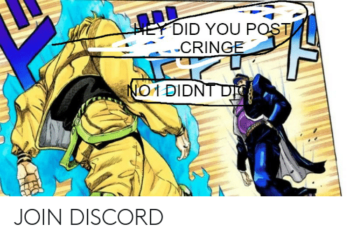 IEY DID YOU POST CRINGE JO1 DIDNT D JOIN DISCORD | Discord Meme on ME ME