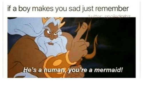 Humans of Tumblr, Sad, and Boy: if a boy makes you sad just remember  e's a human you're a mermaid!