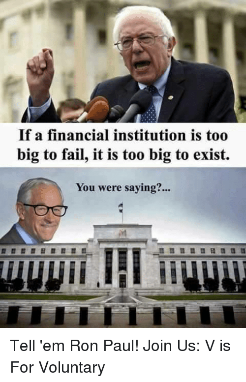 if a financial institution is too big to fail it 12321989 ✅ 25 best memes about ron paul ron paul memes