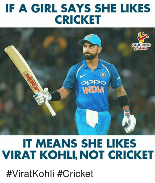 Cricket, Girl, and Indianpeoplefacebook: IF A GIRL SAYS SHE LIKES  CRICKET  LAUGHING  our  INDVA  IT MEANS SHE LIKES  VIRAT KOHLI, NOT CRICKET #ViratKohli #Cricket