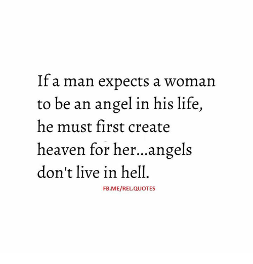 If A Man Expects A Woman To Be An Angel In His Life He Must First