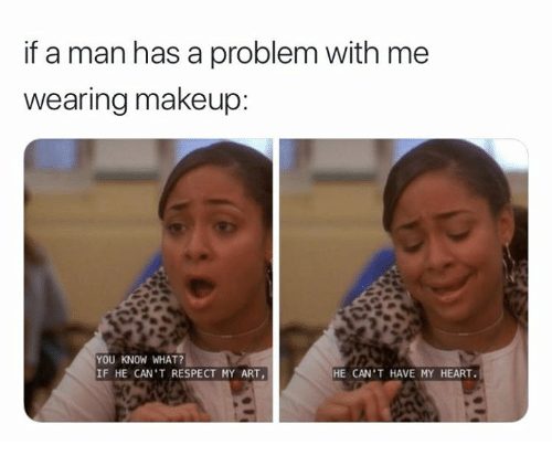 https://pics.me.me/if-a-man-has-a-problem-with-me-wearing-makeup-30650075.png