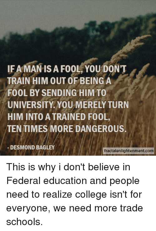 if a man is a fool you dont train him out of being a fool by sending