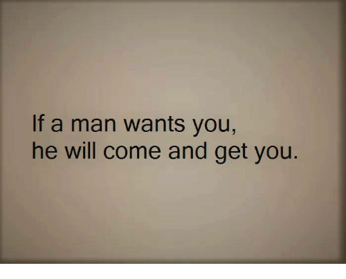 if a man wants to see you