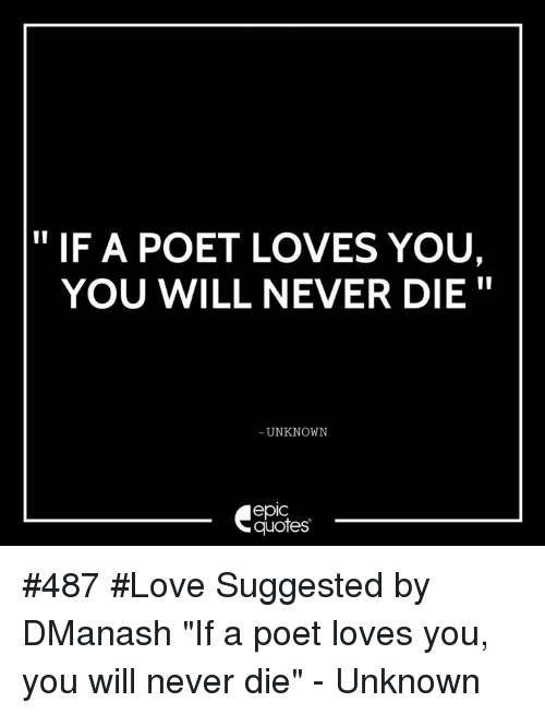 If A Poet Loves You You Will Never Die Unknown Epic Quotes 487