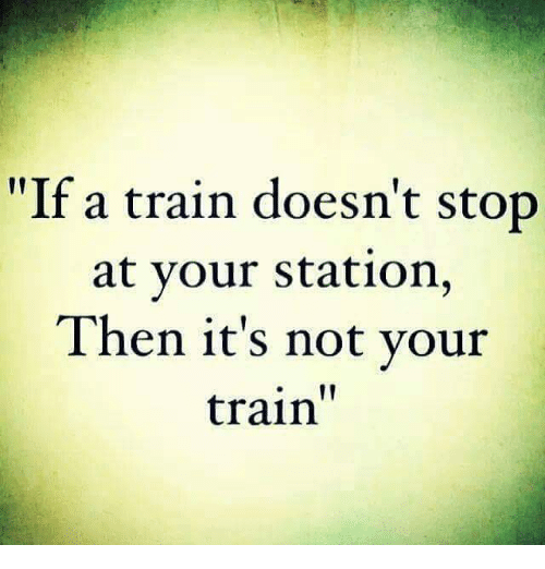 """Memes, 🤖, and Trains: """"If a train doesn't stop  at your station  Then it's not your  train"""