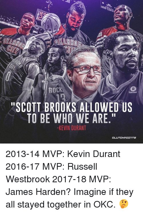 "James Harden, Kevin Durant, and Russell Westbrook: If  ANKLE  OKLAHO  ROCK  Rakutern  ""SCOTT BROOKS ALLOWED US  TO BE WHO WE ARE.""  -KEVIN DURANT  CL  UTCHPOINTS 2013-14 MVP: Kevin Durant 2016-17 MVP: Russell Westbrook 2017-18 MVP: James Harden? Imagine if they all stayed together in OKC. 🤔"