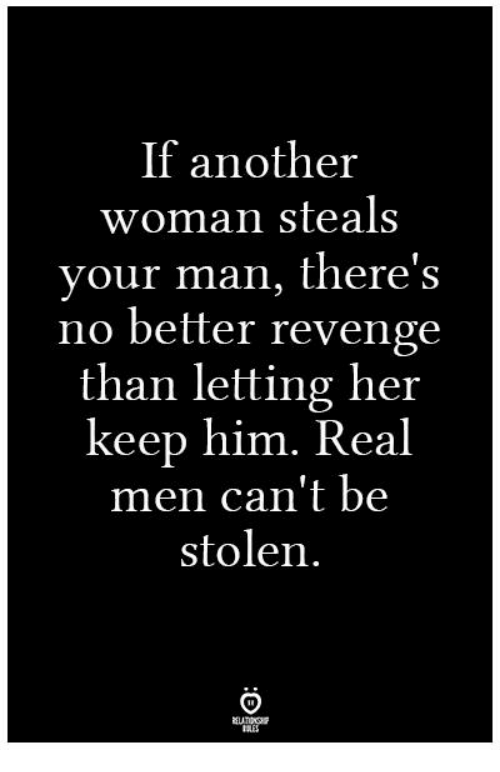 Revenge, Another, and Her: If another  woman steals  your man, there's  no better revenge  than letting her  keep him. Real  men can't be  stolen  IES